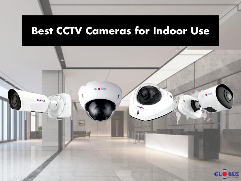 best cctv cameras for Indoor use